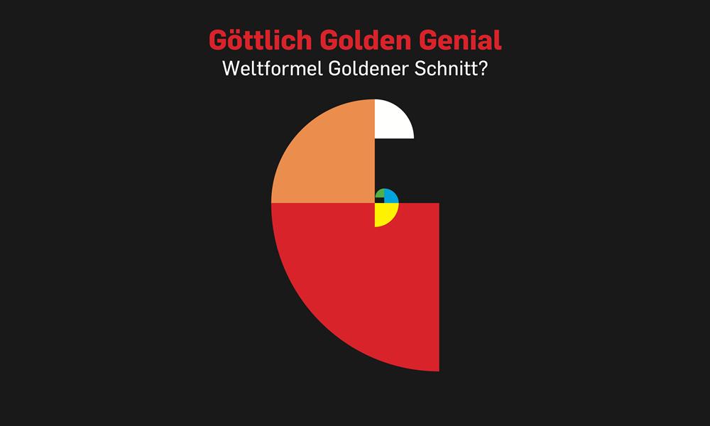 Göttlich Golden Genial. Weltformel Goldener Schnitt